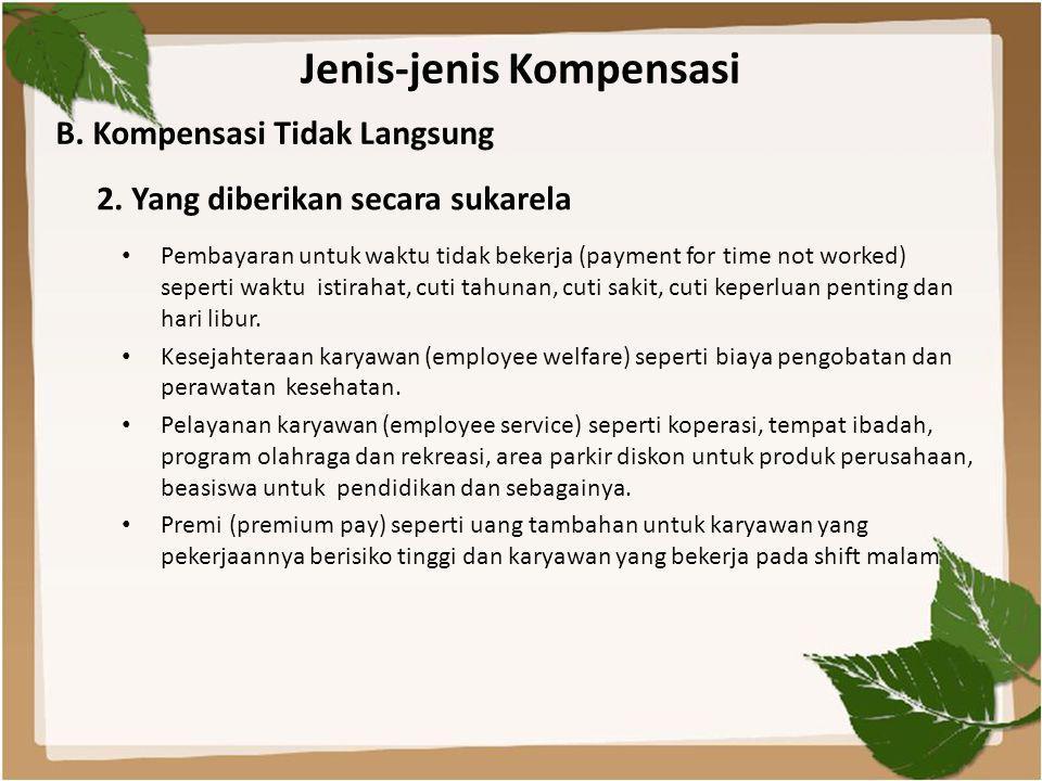 Jenis-jenis Kompensasi • Pembayaran untuk waktu tidak bekerja (payment for time not worked) seperti waktu istirahat, cuti tahunan, cuti sakit, cuti ke