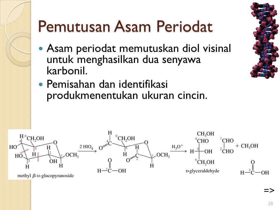 Pemutusan Asam Periodat  Asam periodat memutuskan diol visinal untuk menghasilkan dua senyawa karbonil.  Pemisahan dan identifikasi produkmenentukan
