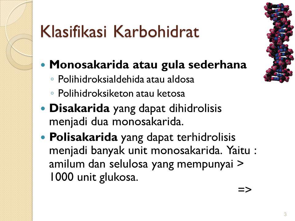 Klasifikasi Karbohidrat  Monosakarida atau gula sederhana ◦ Polihidroksialdehida atau aldosa ◦ Polihidroksiketon atau ketosa  Disakarida yang dapat