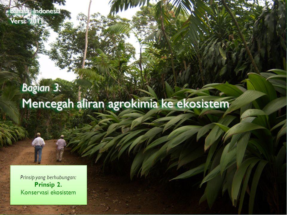 ©2009 Rainforest Alliance Bagian 3: Mencegah aliran agrokimia ke ekosistem Bahasa Indonesia Versi: 2011 Prinsip yang berhubungan: Prinsip 2.