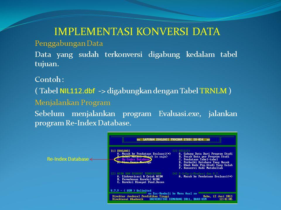 Penggabungan Data Data yang sudah terkonversi digabung kedalam tabel tujuan. Contoh : ( Tabel NIL112.dbf -> digabungkan dengan Tabel TRNLM ) IMPLEMENT