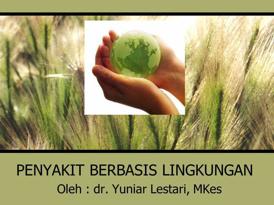 PENYAKIT BERBASIS LINGKUNGAN Oleh : dr. Yuniar Lestari, MKes