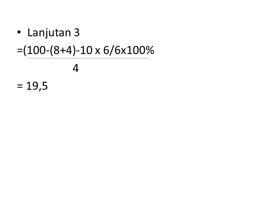 • Lanjutan 3 =(100-(8+4)-10 x 6/6x100% 4 = 19,5