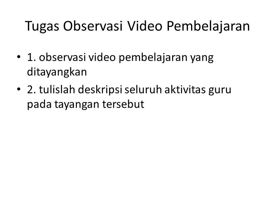 Tugas Observasi Video Pembelajaran • 1. observasi video pembelajaran yang ditayangkan • 2. tulislah deskripsi seluruh aktivitas guru pada tayangan ter