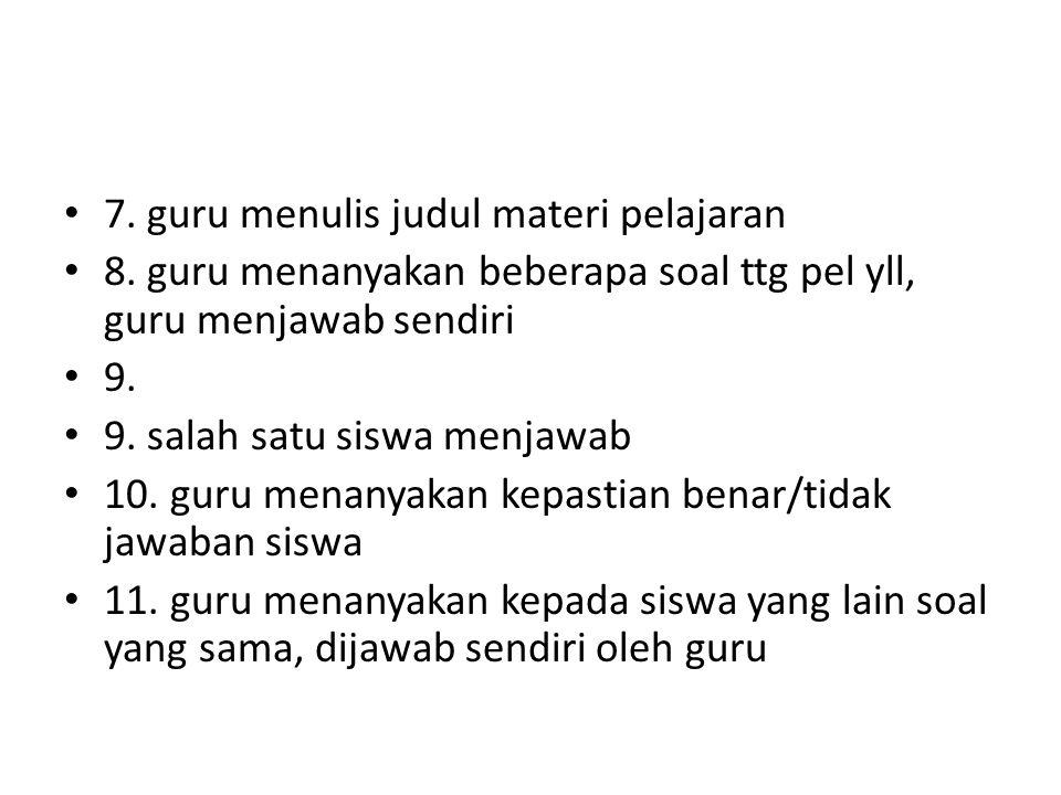 • 7.guru menulis judul materi pelajaran • 8.