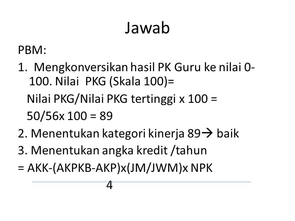 Jawab PBM: 1.Mengkonversikan hasil PK Guru ke nilai 0- 100.