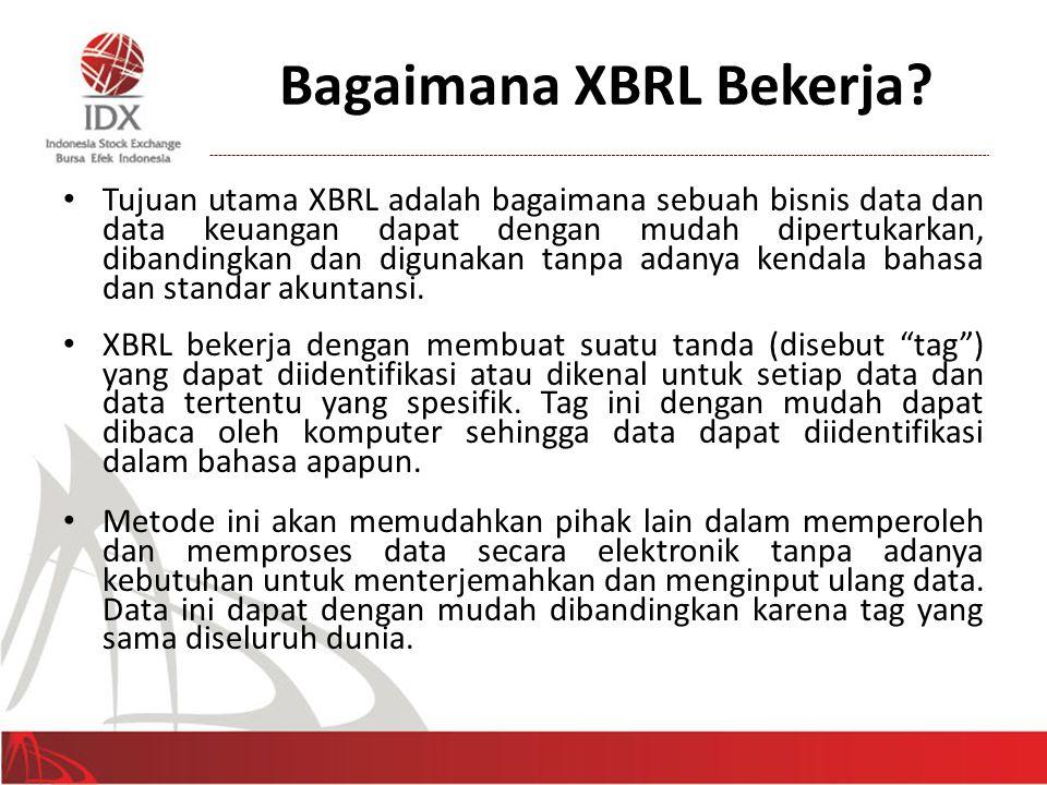 Bagaimana XBRL Bekerja? • Tujuan utama XBRL adalah bagaimana sebuah bisnis data dan data keuangan dapat dengan mudah dipertukarkan, dibandingkan dan d