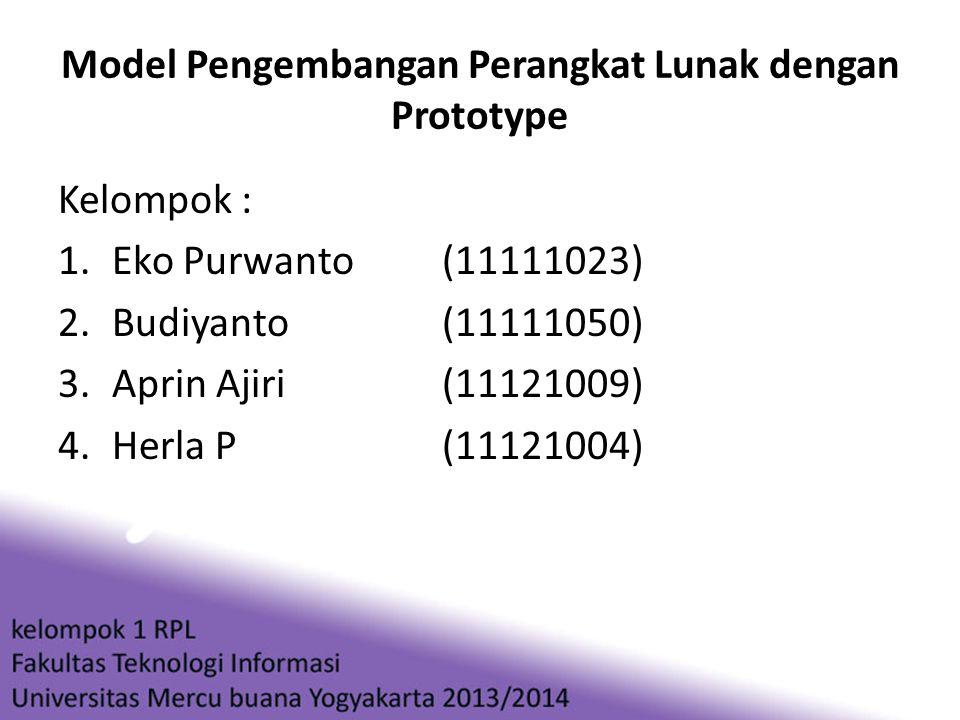 Model Pengembangan Perangkat Lunak dengan Prototype Kelompok : 1.Eko Purwanto(11111023) 2.Budiyanto(11111050) 3.Aprin Ajiri(11121009) 4.Herla P(111210