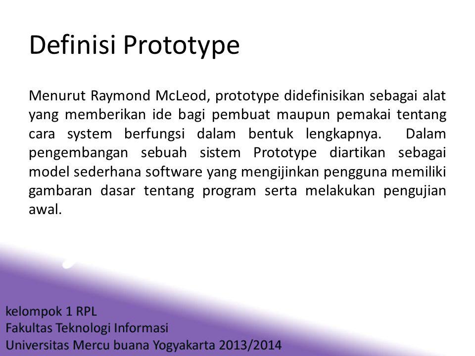 Definisi Prototype Menurut Raymond McLeod, prototype didefinisikan sebagai alat yang memberikan ide bagi pembuat maupun pemakai tentang cara system be