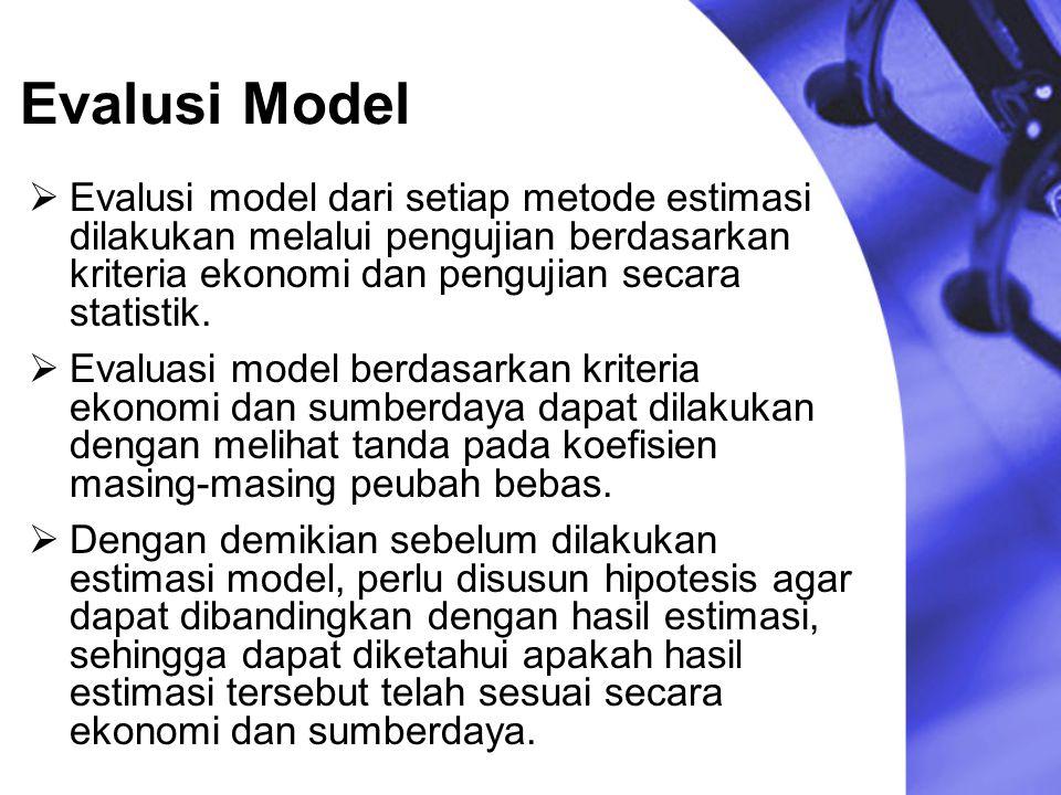 Evalusi Model 1.Uji F 2.Uji t 3.Uji Statistik R 2 (Koefisien Determinasi) 4.
