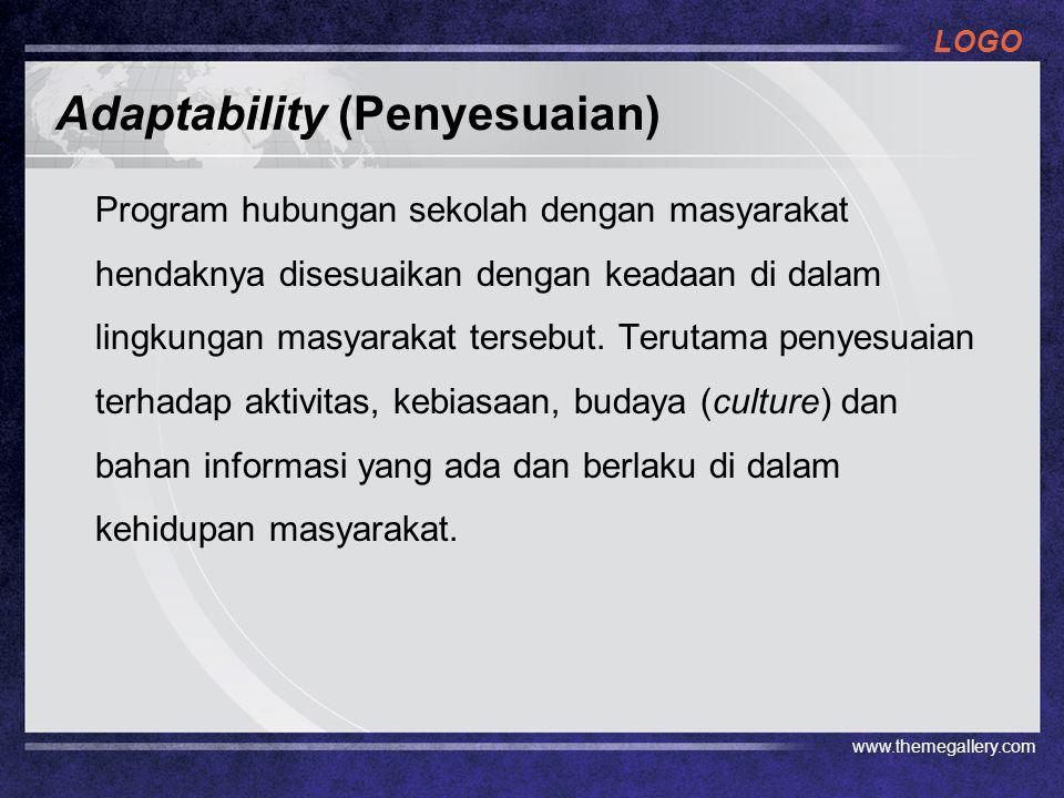 LOGO Adaptability (Penyesuaian) Program hubungan sekolah dengan masyarakat hendaknya disesuaikan dengan keadaan di dalam lingkungan masyarakat tersebu