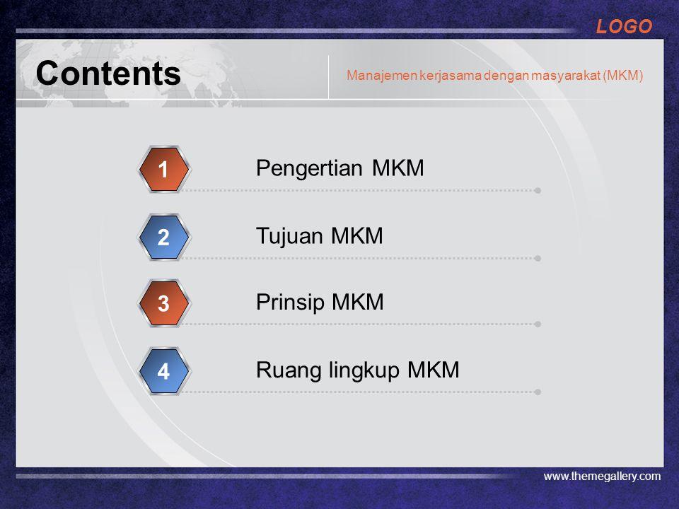 LOGO www.themegallery.com Contents Pengertian MKM 1 Tujuan MKM 2 Prinsip MKM 3 Ruang lingkup MKM 4 Manajemen kerjasama dengan masyarakat (MKM)