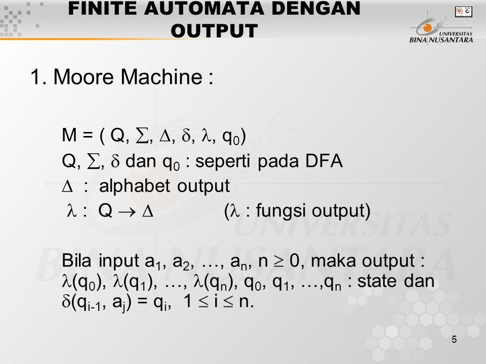 6 FINITE AUTOMATA DENGAN OUTPUT Contoh : Mesin Moore untuk modulus 3 :  (q j ) = j, j = 0, 1, dan 2.