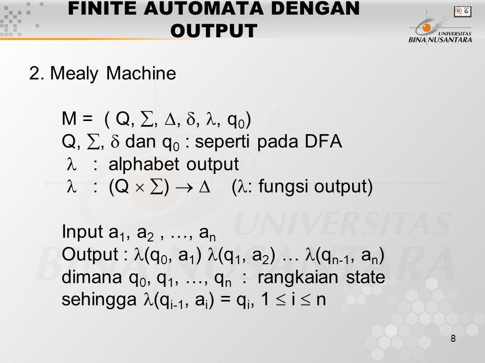 9 FINITE AUTOMATA DENGAN OUTPUT Contoh : Mesin Mealy yang membedakan dua input yang berdekatan.