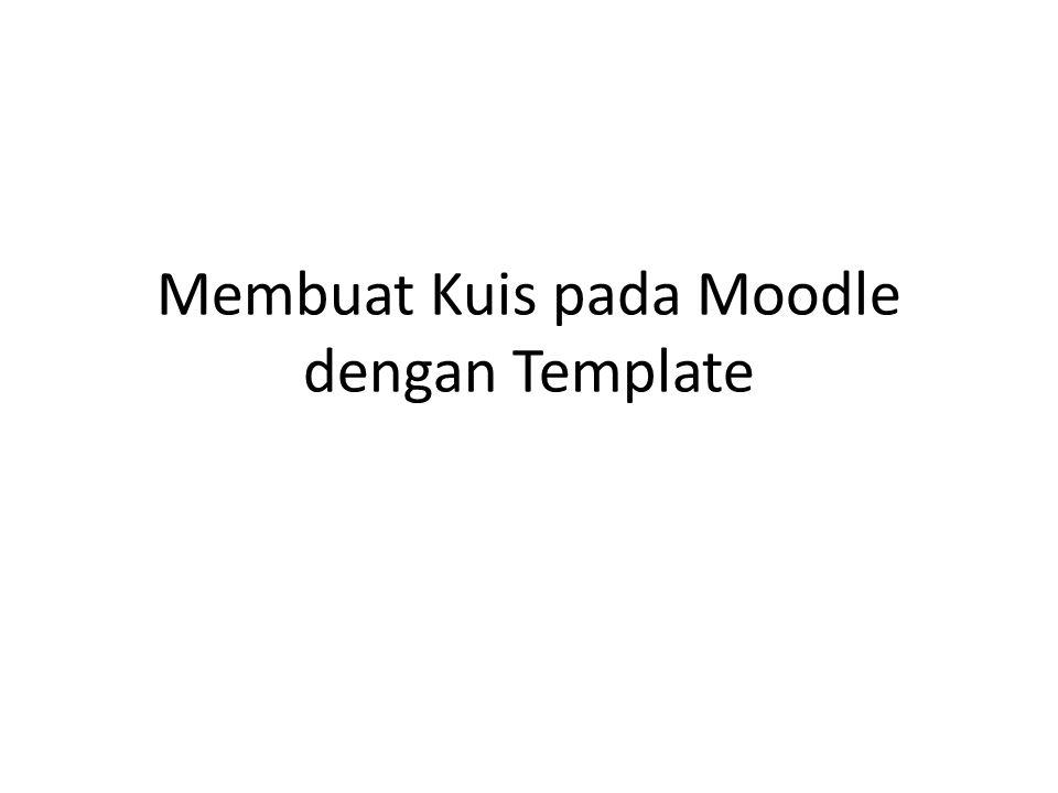 Membuat Kuis pada Moodle dengan Template