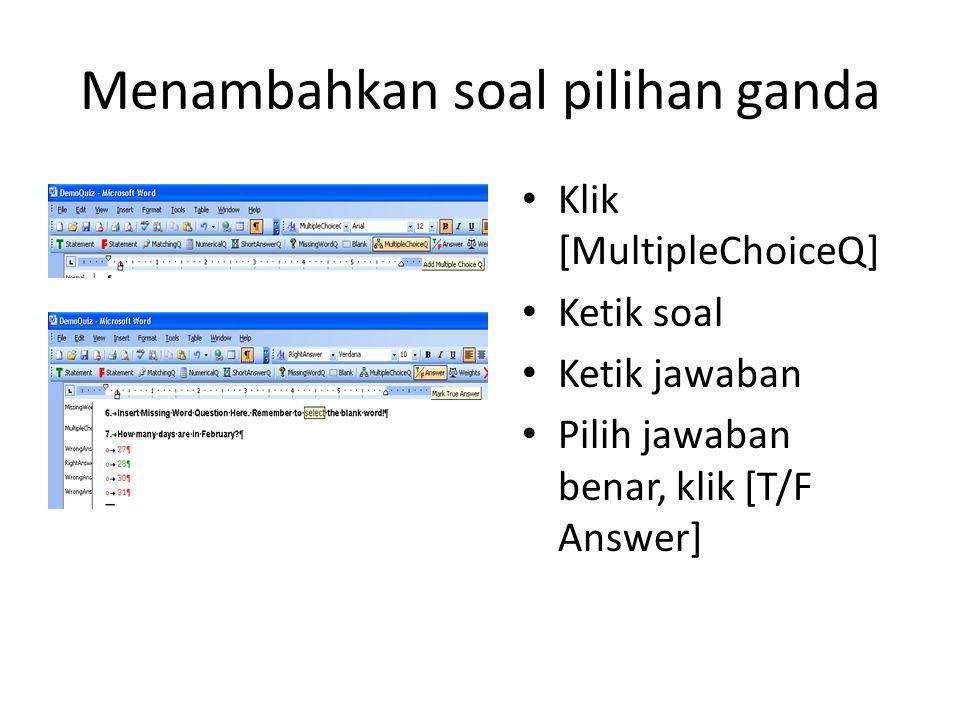 Menambahkan soal pilihan ganda • Klik [MultipleChoiceQ] • Ketik soal • Ketik jawaban • Pilih jawaban benar, klik [T/F Answer]
