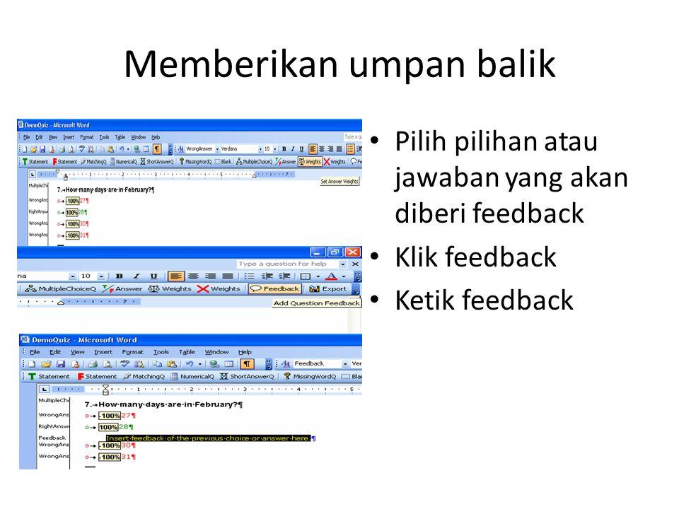Memberikan umpan balik • Pilih pilihan atau jawaban yang akan diberi feedback • Klik feedback • Ketik feedback