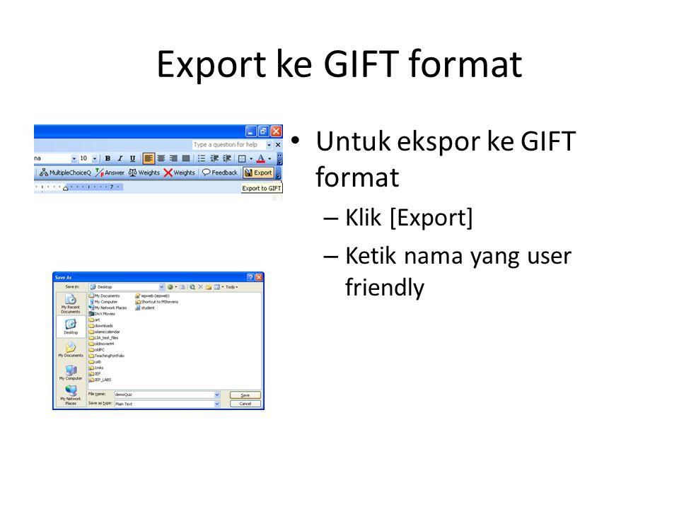 Export ke GIFT format • Untuk ekspor ke GIFT format – Klik [Export] – Ketik nama yang user friendly