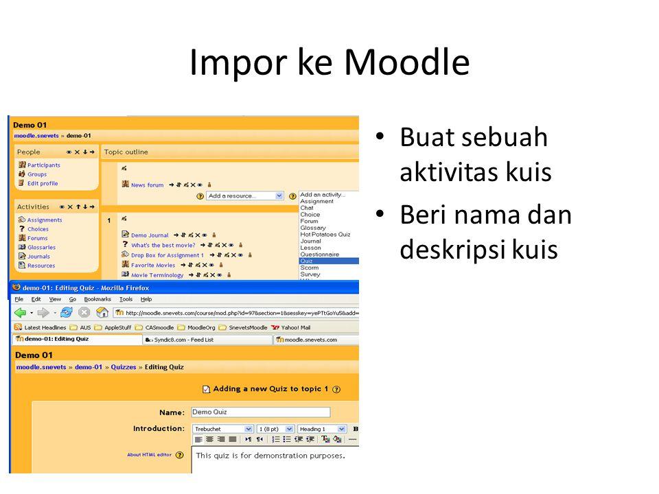 Impor ke Moodle • Buat sebuah aktivitas kuis • Beri nama dan deskripsi kuis