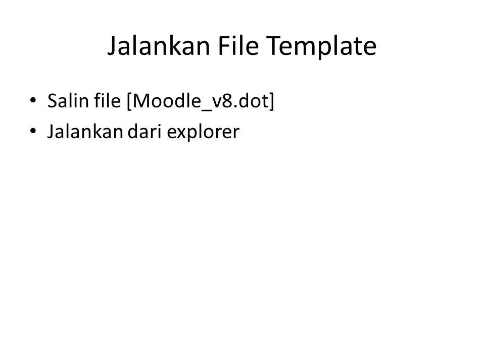 Jalankan File Template • Salin file [Moodle_v8.dot] • Jalankan dari explorer