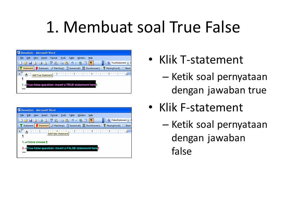 1. Membuat soal True False • Klik T-statement – Ketik soal pernyataan dengan jawaban true • Klik F-statement – Ketik soal pernyataan dengan jawaban fa