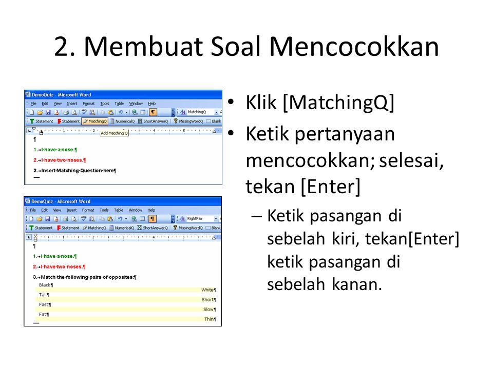 2. Membuat Soal Mencocokkan • Klik [MatchingQ] • Ketik pertanyaan mencocokkan; selesai, tekan [Enter] – Ketik pasangan di sebelah kiri, tekan[Enter] k