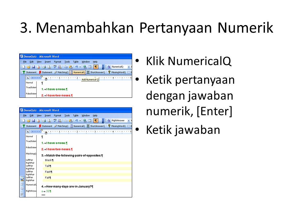 3. Menambahkan Pertanyaan Numerik • Klik NumericalQ • Ketik pertanyaan dengan jawaban numerik, [Enter] • Ketik jawaban