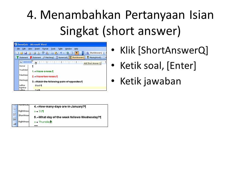 4. Menambahkan Pertanyaan Isian Singkat (short answer) • Klik [ShortAnswerQ] • Ketik soal, [Enter] • Ketik jawaban