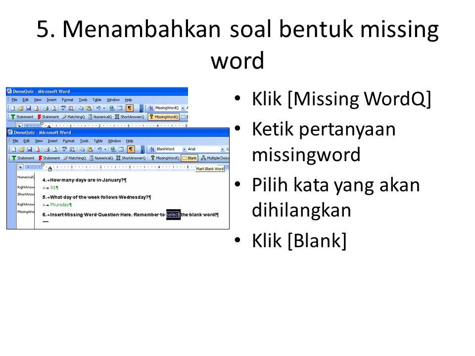 5. Menambahkan soal bentuk missing word • Klik [Missing WordQ] • Ketik pertanyaan missingword • Pilih kata yang akan dihilangkan • Klik [Blank]