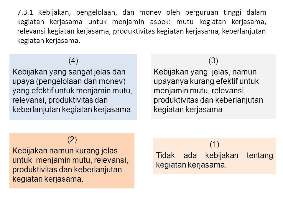 7.3.1 Kebijakan, pengelolaan, dan monev oleh perguruan tinggi dalam kegiatan kerjasama untuk menjamin aspek: mutu kegiatan kerjasama, relevansi kegiat