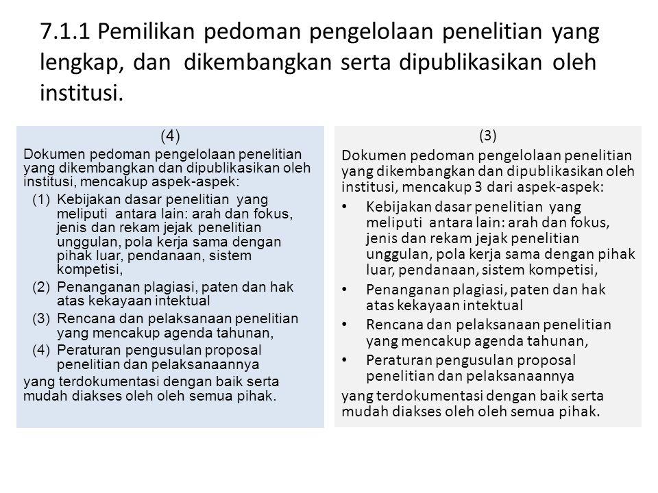(2) Dokumen pedoman pengelolaan penelitian yang dikembangkan dan dipublikasikan oleh institusi, mencakup 1 sampai 2 dari aspek- aspek: (1)Kebijakan dasar penelitian yang meliputi antara lain: arah dan fokus, jenis dan rekam jejak penelitian unggulan, pola kerja sama dengan pihak luar, pendanaan, sistem kompetisi, (2)Penanganan plagiasi, paten dan hak atas kekayaan intektual (3)Rencana dan pelaksanaan penelitian yang mencakup agenda tahunan, (4)Peraturan pengusulan proposal penelitian dan pelaksanaannya yang terdokumentasi dengan baik serta mudah diakses oleh oleh semua pihak.