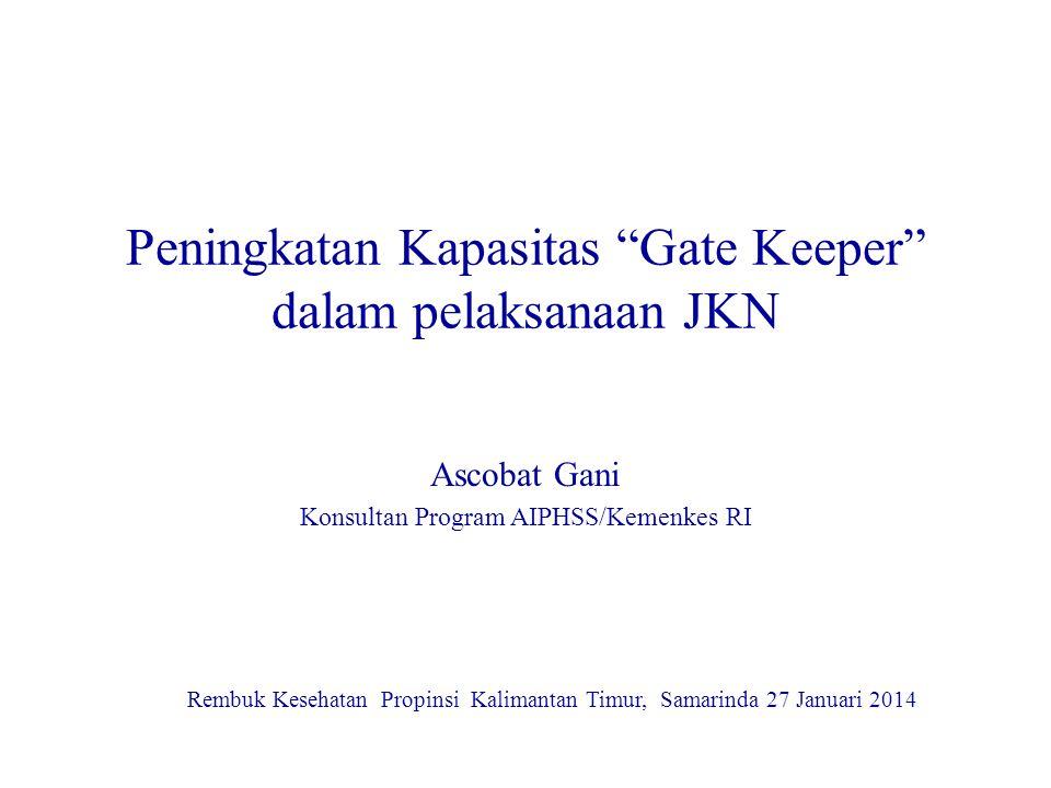 """Peningkatan Kapasitas """"Gate Keeper"""" dalam pelaksanaan JKN Ascobat Gani Konsultan Program AIPHSS/Kemenkes RI Rembuk Kesehatan Propinsi Kalimantan Timur"""