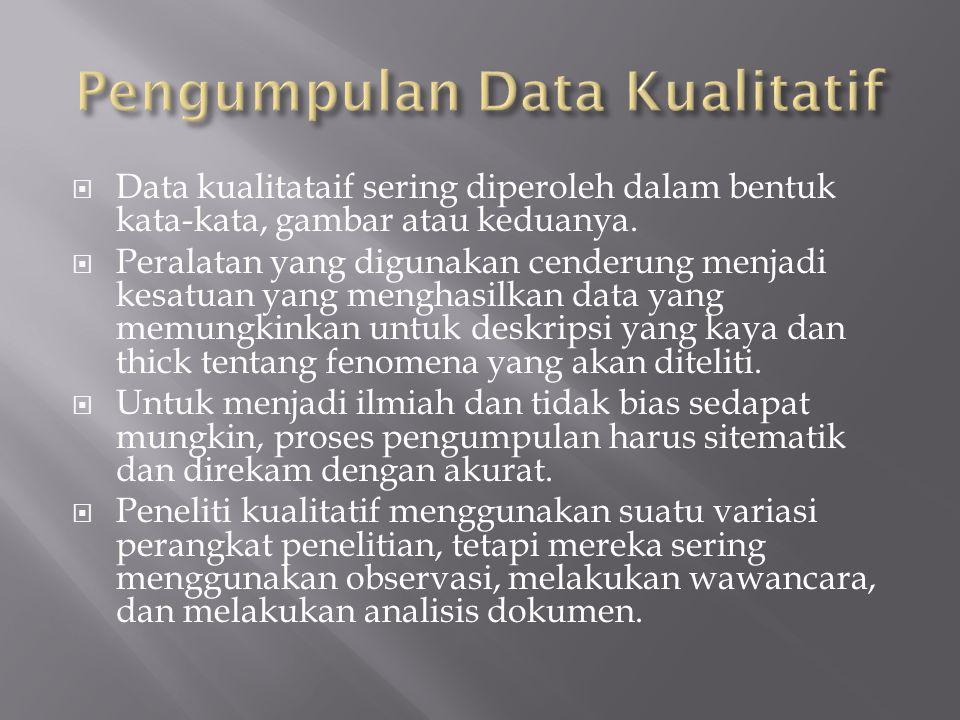  Data kualitataif sering diperoleh dalam bentuk kata-kata, gambar atau keduanya.  Peralatan yang digunakan cenderung menjadi kesatuan yang menghasil