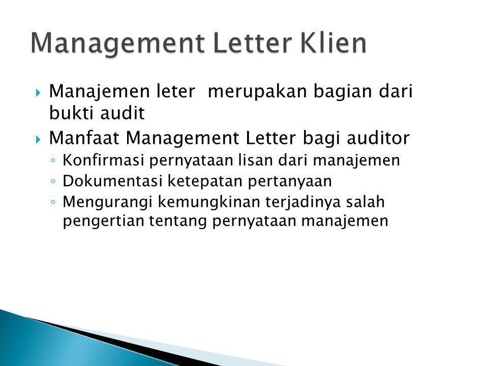  Manajemen leter merupakan bagian dari bukti audit  Manfaat Management Letter bagi auditor ◦ Konfirmasi pernyataan lisan dari manajemen ◦ Dokumentas
