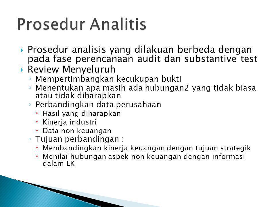 PProsedur analisis yang dilakuan berbeda dengan pada fase perencanaan audit dan substantive test RReview Menyeluruh ◦M◦Mempertimbangkan kecukupan
