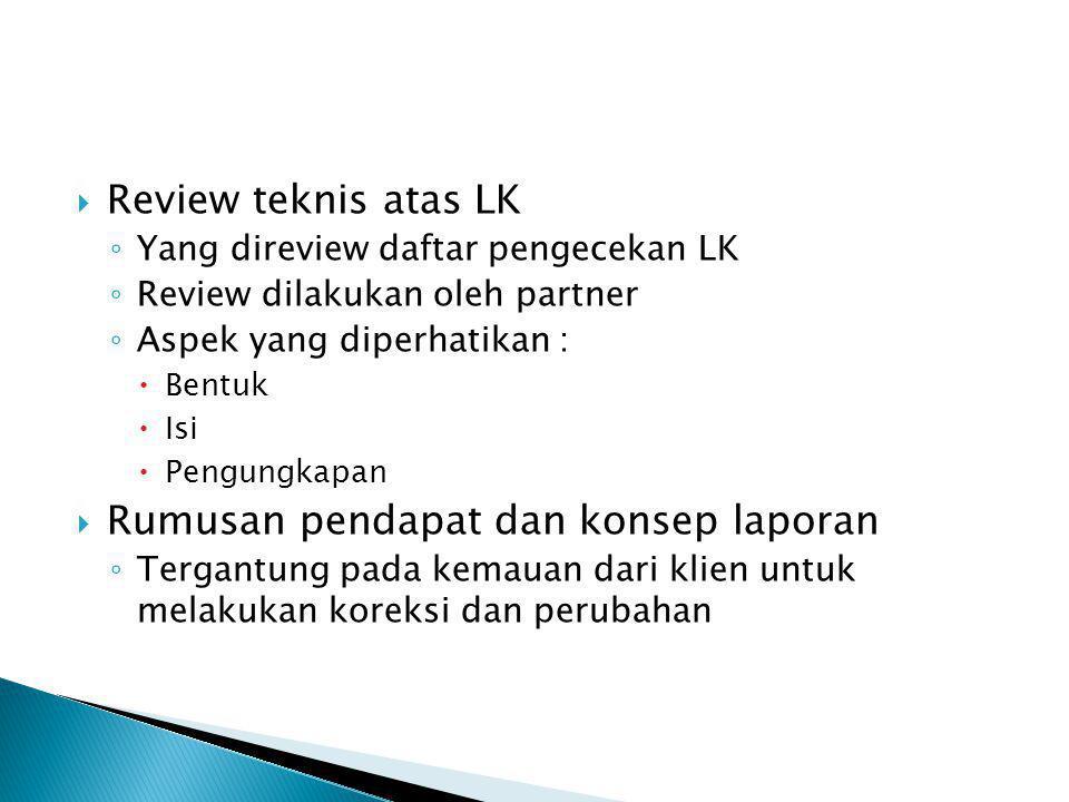 RReview teknis atas LK ◦Y◦Yang direview daftar pengecekan LK ◦R◦Review dilakukan oleh partner ◦A◦Aspek yang diperhatikan : BBentuk IIsi PPengu