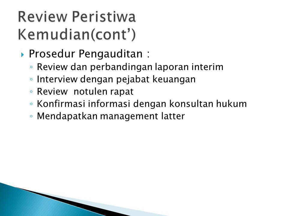  Prosedur Pengauditan : ◦ Review dan perbandingan laporan interim ◦ Interview dengan pejabat keuangan ◦ Review notulen rapat ◦ Konfirmasi informasi d