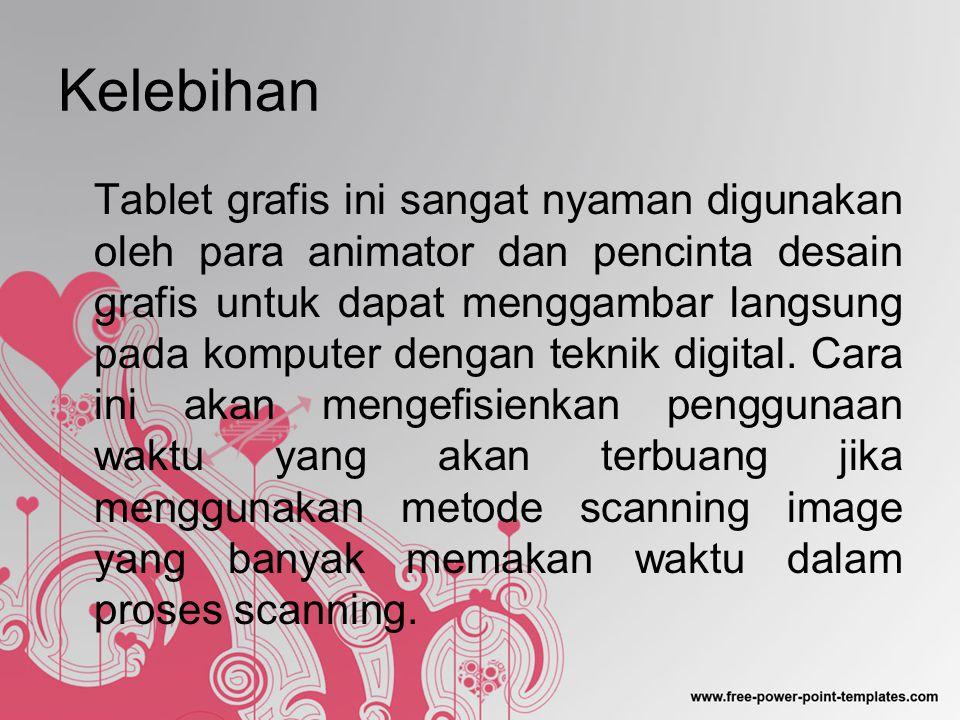 Kelebihan Tablet grafis ini sangat nyaman digunakan oleh para animator dan pencinta desain grafis untuk dapat menggambar langsung pada komputer dengan teknik digital.