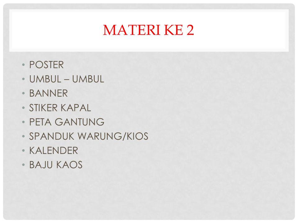 MATERI KE 2 • POSTER • UMBUL – UMBUL • BANNER • STIKER KAPAL • PETA GANTUNG • SPANDUK WARUNG/KIOS • KALENDER • BAJU KAOS