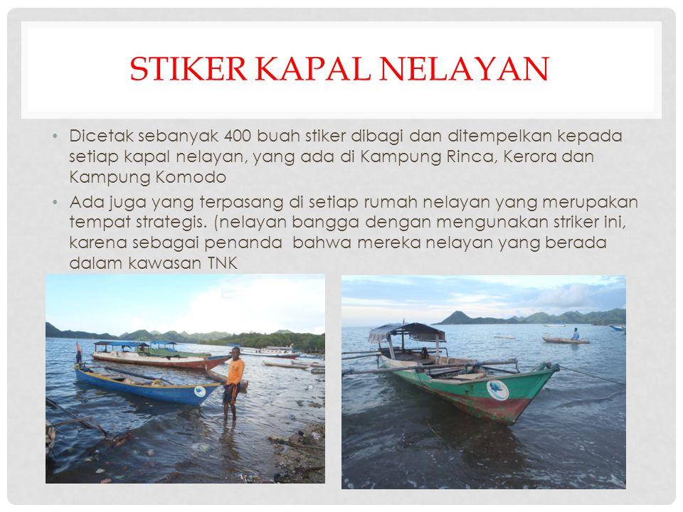 STIKER KAPAL NELAYAN • Dicetak sebanyak 400 buah stiker dibagi dan ditempelkan kepada setiap kapal nelayan, yang ada di Kampung Rinca, Kerora dan Kamp
