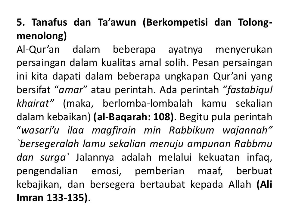 5. Tanafus dan Ta'awun (Berkompetisi dan Tolong- menolong) Al-Qur'an dalam beberapa ayatnya menyerukan persaingan dalam kualitas amal solih. Pesan per