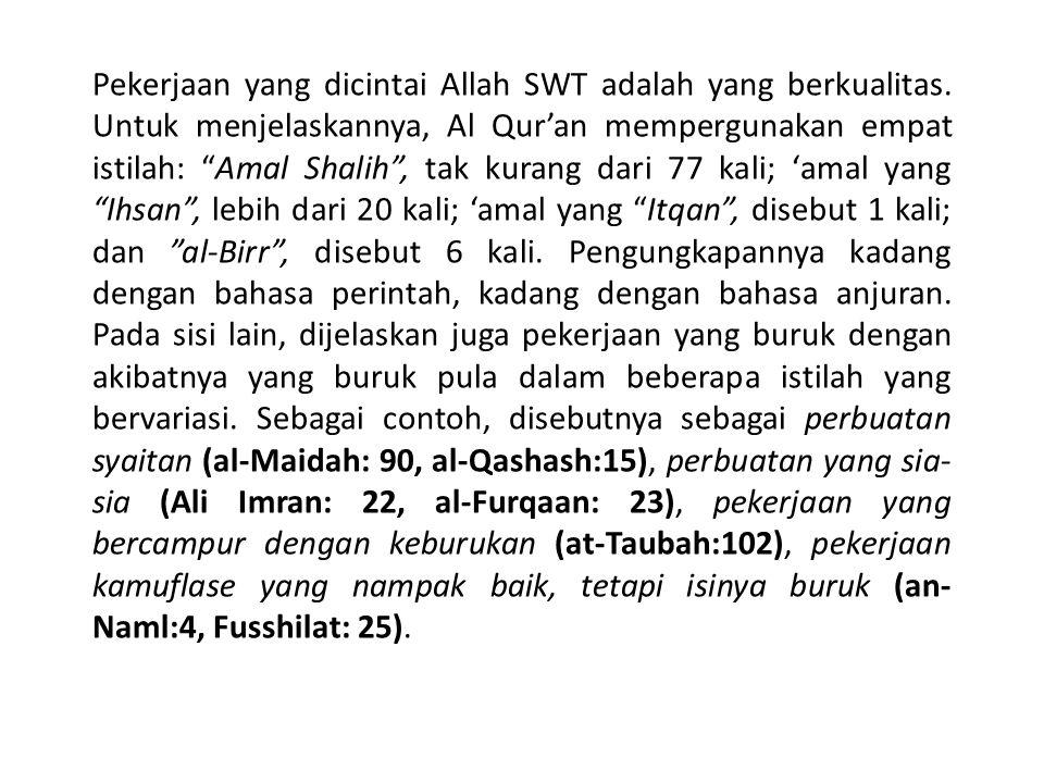 """Pekerjaan yang dicintai Allah SWT adalah yang berkualitas. Untuk menjelaskannya, Al Qur'an mempergunakan empat istilah: """"Amal Shalih"""", tak kurang dari"""