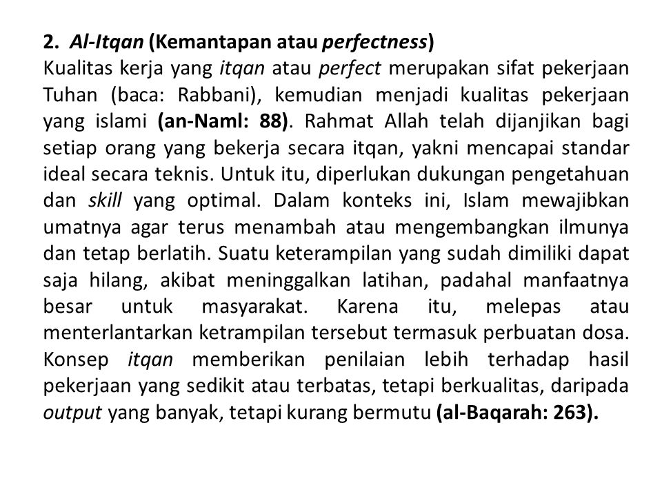 2. Al-Itqan (Kemantapan atau perfectness) Kualitas kerja yang itqan atau perfect merupakan sifat pekerjaan Tuhan (baca: Rabbani), kemudian menjadi kua