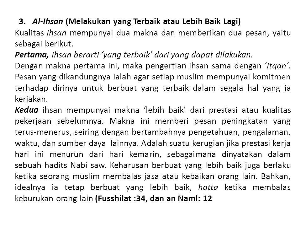 3. Al-Ihsan (Melakukan yang Terbaik atau Lebih Baik Lagi) Kualitas ihsan mempunyai dua makna dan memberikan dua pesan, yaitu sebagai berikut. Pertama,
