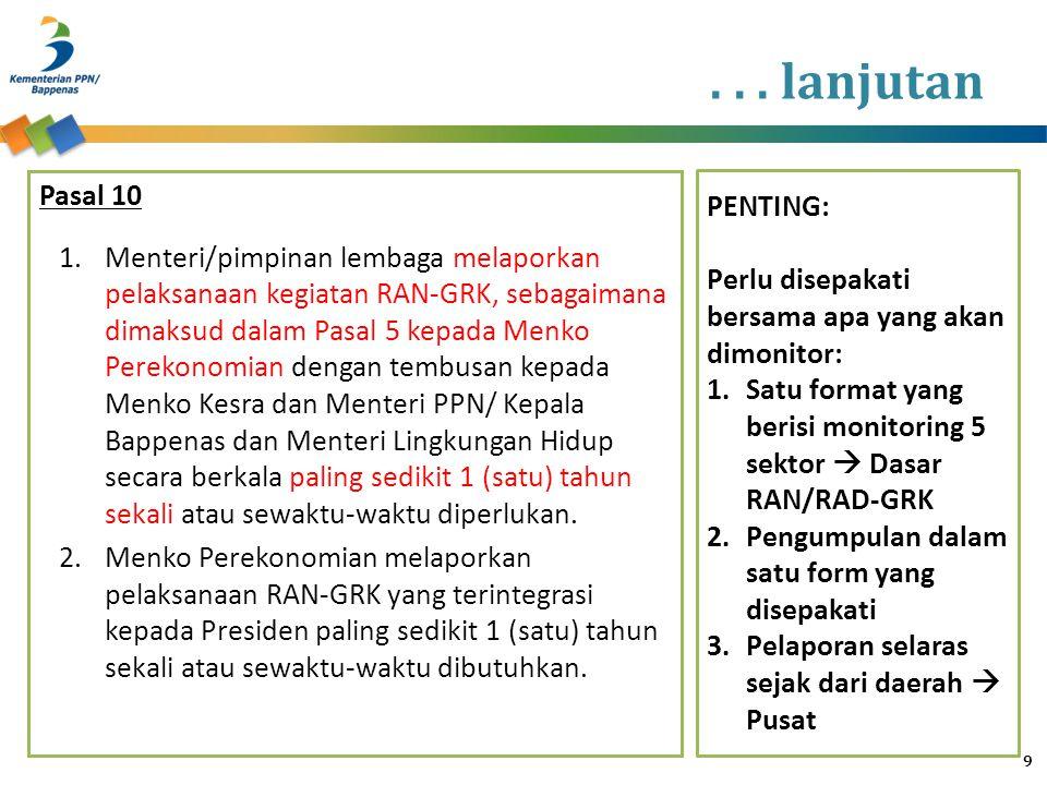 ... lanjutan Pasal 10 1.Menteri/pimpinan lembaga melaporkan pelaksanaan kegiatan RAN-GRK, sebagaimana dimaksud dalam Pasal 5 kepada Menko Perekonomian