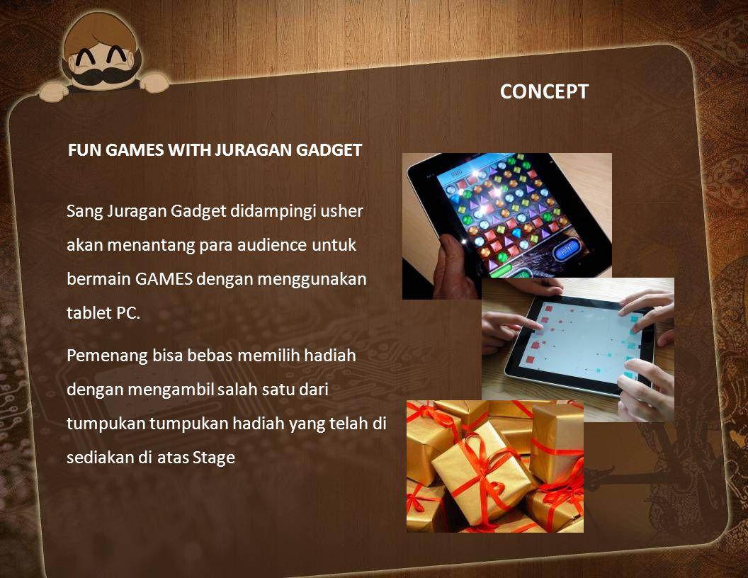 CONCEPT FUN GAMES WITH JURAGAN GADGET Sang Juragan Gadget didampingi usher akan menantang para audience untuk bermain GAMES dengan menggunakan tablet