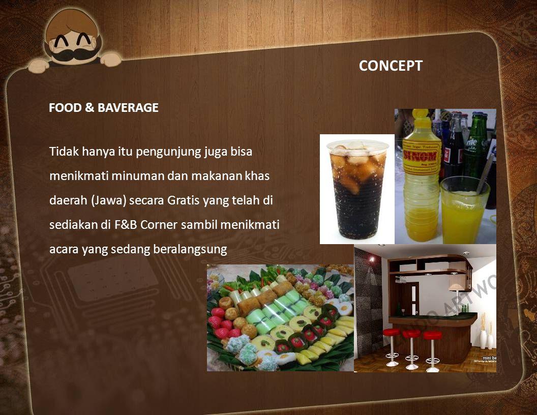CONCEPT FOOD & BAVERAGE Tidak hanya itu pengunjung juga bisa menikmati minuman dan makanan khas daerah (Jawa) secara Gratis yang telah di sediakan di