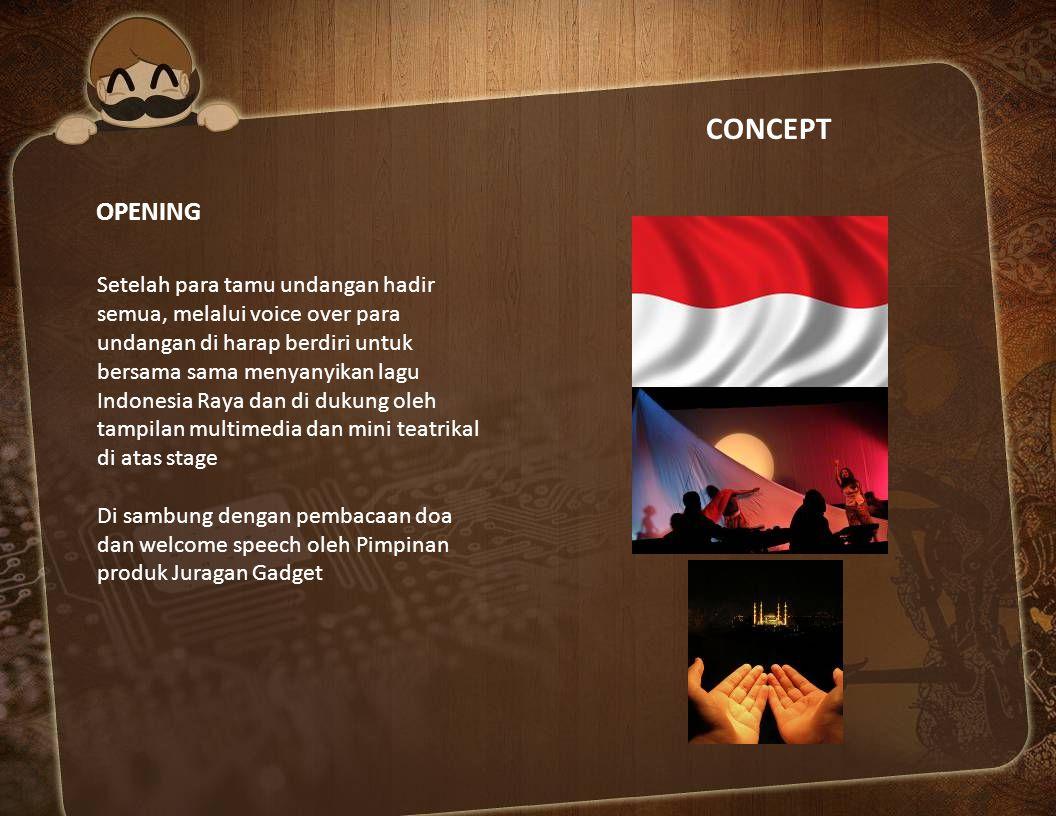 CONCEPT OPENING Setelah para tamu undangan hadir semua, melalui voice over para undangan di harap berdiri untuk bersama sama menyanyikan lagu Indonesi