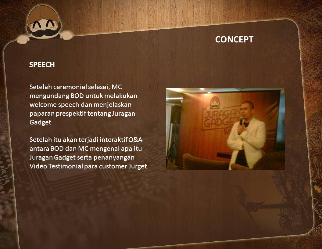CONCEPT SPEECH Setelah ceremonial selesai, MC mengundang BOD untuk melakukan welcome speech dan menjelaskan paparan prespektif tentang Juragan Gadget