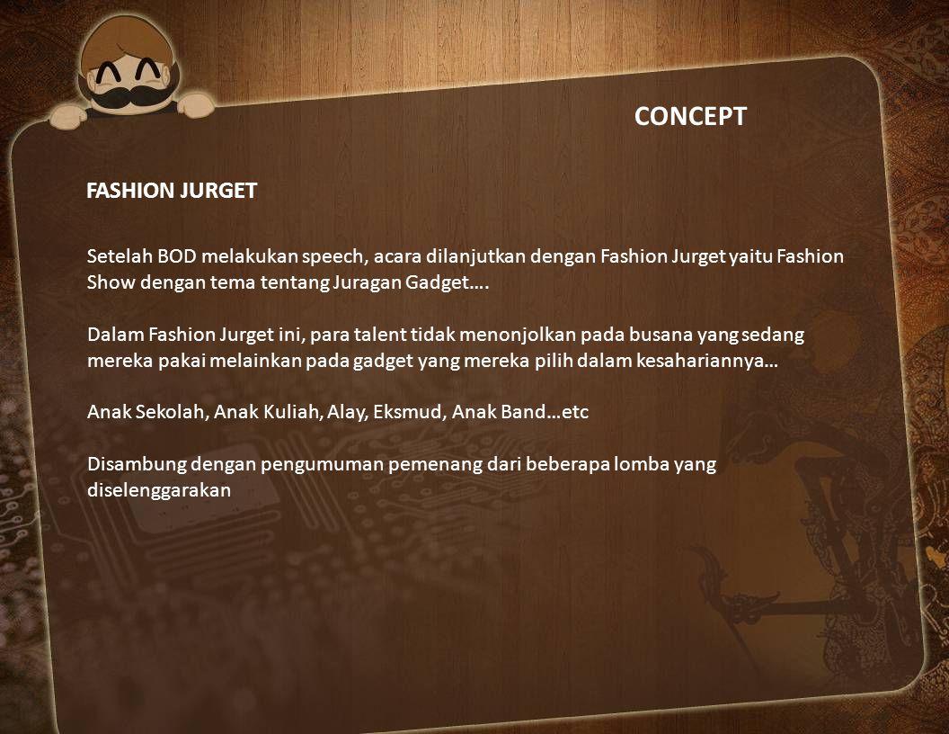 CONCEPT FASHION JURGET Setelah BOD melakukan speech, acara dilanjutkan dengan Fashion Jurget yaitu Fashion Show dengan tema tentang Juragan Gadget…. D